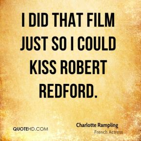 I did that film just so I could kiss Robert Redford.