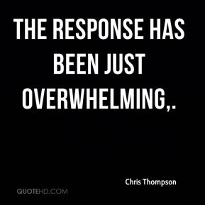 Chris Thompson - The response has been just overwhelming.