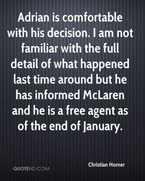 Adrian is comfortable with his decision. I am not familiar with the full detail of what happened last time around but he has informed McLaren and he is a free agent as of the end of January.