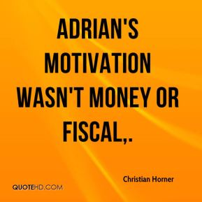 Adrian's motivation wasn't money or fiscal.