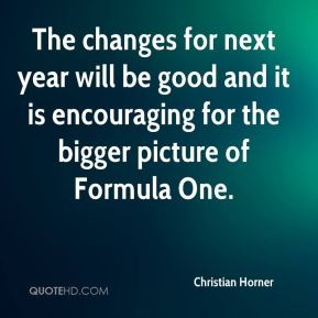The changes for next year will be good and it is encouraging for the bigger picture of Formula One.