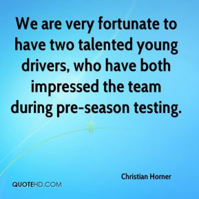 Christian Horner - We are very fortunate to have two talented young drivers, who have both impressed the team during pre-season testing.