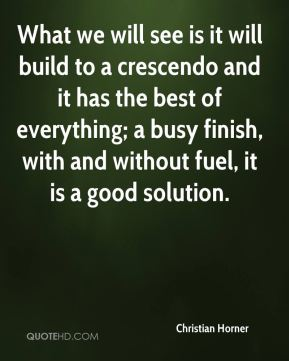 What we will see is it will build to a crescendo and it has the best of everything; a busy finish, with and without fuel, it is a good solution.