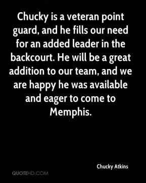 Chucky Atkins - Chucky is a veteran point guard, and he fills our need for an added leader in the backcourt. He will be a great addition to our team, and we are happy he was available and eager to come to Memphis.