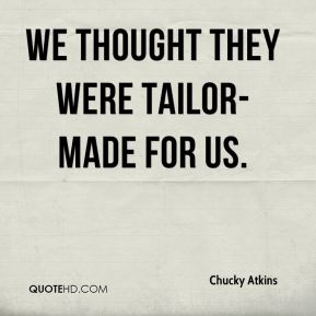 We thought they were tailor-made for us.