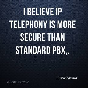 I believe IP telephony is more secure than standard PBX.