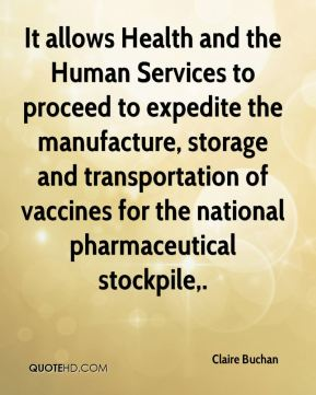 Claire Buchan - It allows Health and the Human Services to proceed to expedite the manufacture, storage and transportation of vaccines for the national pharmaceutical stockpile.