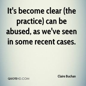 Claire Buchan - It's become clear (the practice) can be abused, as we've seen in some recent cases.