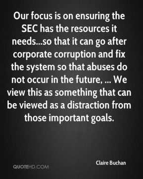 Claire Buchan - Our focus is on ensuring the SEC has the resources it needs...so that it can go after corporate corruption and fix the system so that abuses do not occur in the future, ... We view this as something that can be viewed as a distraction from those important goals.