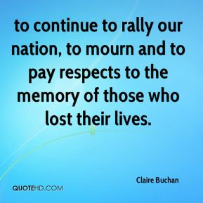 Claire Buchan - to continue to rally our nation, to mourn and to pay respects to the memory of those who lost their lives.