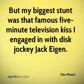 Cleo Moore - But my biggest stunt was that famous five-minute television kiss I engaged in with disk jockey Jack Eigen.