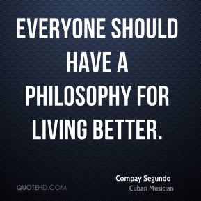 Everyone should have a philosophy for living better.