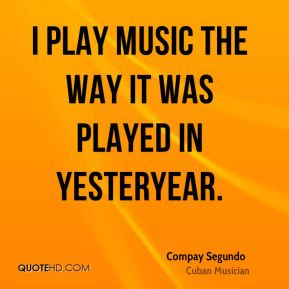 I play music the way it was played in yesteryear.