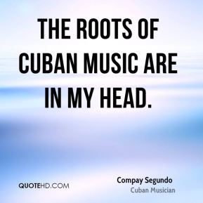 Compay Segundo - The roots of Cuban music are in my head.