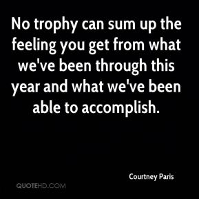 No trophy can sum up the feeling you get from what we've been through this year and what we've been able to accomplish.