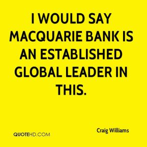 Craig Williams - I would say Macquarie Bank is an established global leader in this.