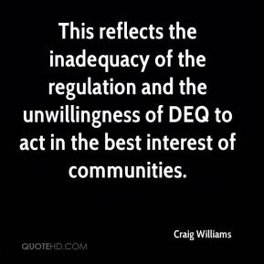 Craig Williams - This reflects the inadequacy of the regulation and the unwillingness of DEQ to act in the best interest of communities.