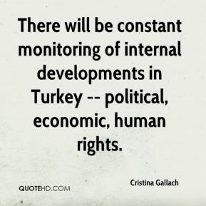 Cristina Gallach - There will be constant monitoring of internal developments in Turkey -- political, economic, human rights.