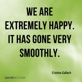 Cristina Gallach - We are extremely happy. It has gone very smoothly.