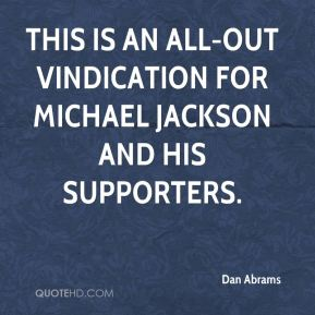 Dan Abrams - This is an all-out vindication for Michael Jackson and his supporters.