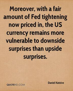 Moreover, with a fair amount of Fed tightening now priced in, the US currency remains more vulnerable to downside surprises than upside surprises.