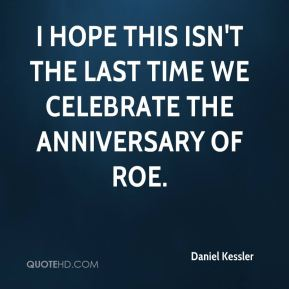 I hope this isn't the last time we celebrate the anniversary of Roe.