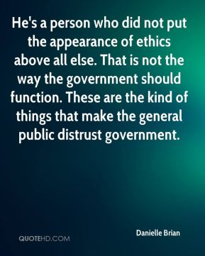 He's a person who did not put the appearance of ethics above all else. That is not the way the government should function. These are the kind of things that make the general public distrust government.