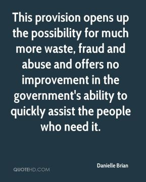 Danielle Brian - This provision opens up the possibility for much more waste, fraud and abuse and offers no improvement in the government's ability to quickly assist the people who need it.