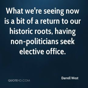 Darrell West - What we're seeing now is a bit of a return to our historic roots, having non-politicians seek elective office.