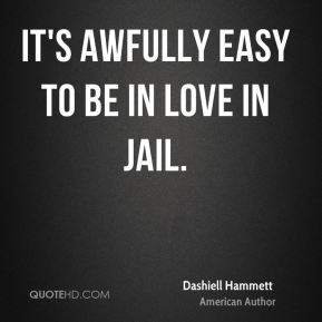 It's awfully easy to be in love in jail.