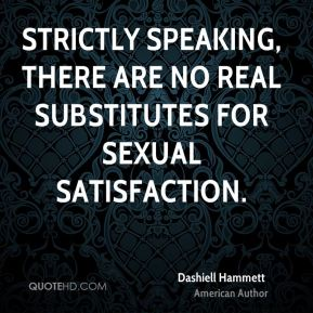 Strictly speaking, there are no real substitutes for sexual satisfaction.