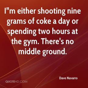 "Dave Navarro - I""m either shooting nine grams of coke a day or spending two hours at the gym. There's no middle ground."