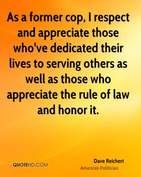 As a former cop, I respect and appreciate those who've dedicated their lives to serving others as well as those who appreciate the rule of law and honor it.
