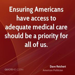 Dave Reichert - Ensuring Americans have access to adequate medical care should be a priority for all of us.