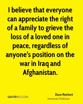I believe that everyone can appreciate the right of a family to grieve the loss of a loved one in peace, regardless of anyone's position on the war in Iraq and Afghanistan.
