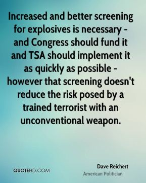 Increased and better screening for explosives is necessary - and Congress should fund it and TSA should implement it as quickly as possible - however that screening doesn't reduce the risk posed by a trained terrorist with an unconventional weapon.
