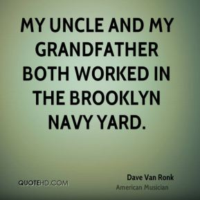 My uncle and my grandfather both worked in the Brooklyn Navy Yard.