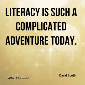 Literacy is such a complicated adventure today.