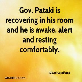 Gov. Pataki is recovering in his room and he is awake, alert and resting comfortably.