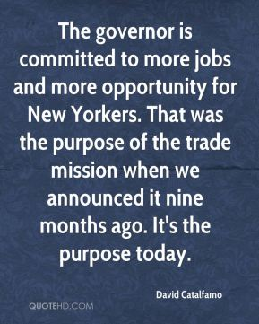 The governor is committed to more jobs and more opportunity for New Yorkers. That was the purpose of the trade mission when we announced it nine months ago. It's the purpose today.