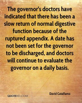 David Catalfamo - The governor's doctors have indicated that there has been a slow return of normal digestive function because of the ruptured appendix. A date has not been set for the governor to be discharged, and doctors will continue to evaluate the governor on a daily basis.