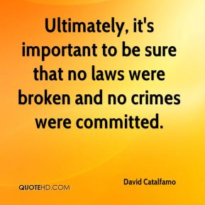 David Catalfamo - Ultimately, it's important to be sure that no laws were broken and no crimes were committed.