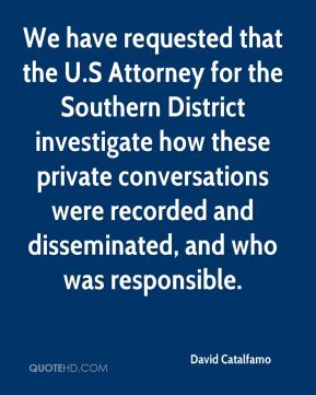 David Catalfamo - We have requested that the U.S Attorney for the Southern District investigate how these private conversations were recorded and disseminated, and who was responsible.