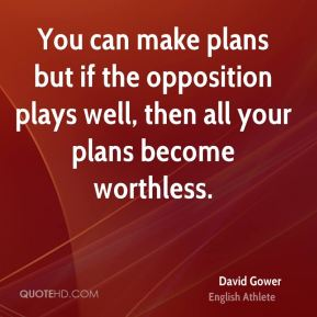 You can make plans but if the opposition plays well, then all your plans become worthless.