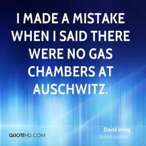 David Irving - I made a mistake when I said there were no gas chambers at Auschwitz.