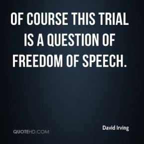 Of course this trial is a question of freedom of speech.