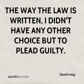 David Irving - The way the law is written, I didn't have any other choice but to plead guilty.