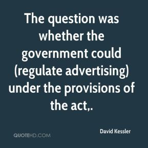 David Kessler - The question was whether the government could (regulate advertising) under the provisions of the act.