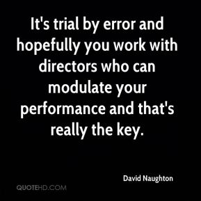 David Naughton - It's trial by error and hopefully you work with directors who can modulate your performance and that's really the key.