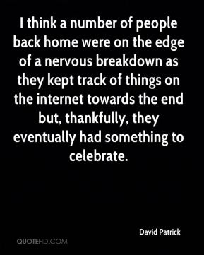 David Patrick - I think a number of people back home were on the edge of a nervous breakdown as they kept track of things on the internet towards the end but, thankfully, they eventually had something to celebrate.